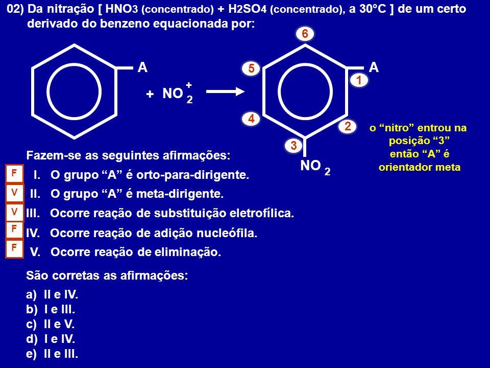 02) Da nitração [ HNO3 (concentrado) + H2SO4 (concentrado), a 30°C ] de um certo